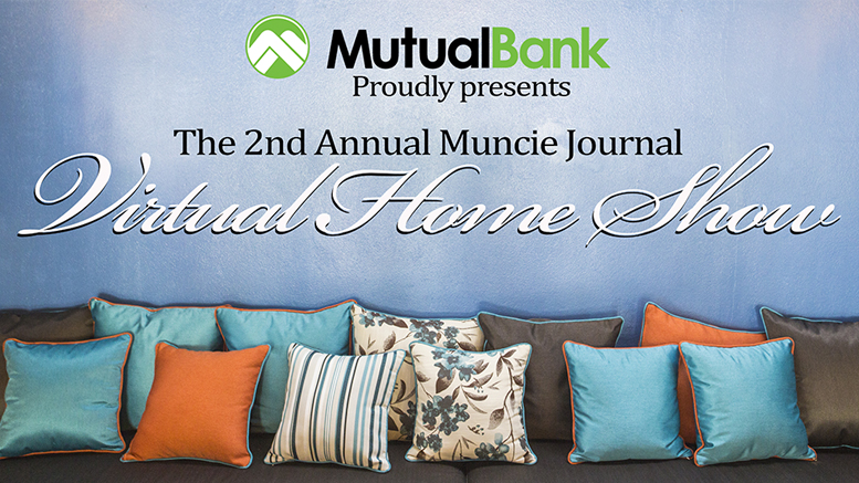 The 2nd Annual Muncie Journal Virtual Home Show is presented by: MutualBank