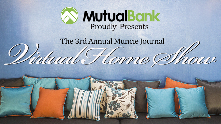 The 3rd Annual Muncie Journal Virtual Home Show is presented by: MutualBank